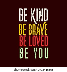 Motivation Quotes Typography be Kind be brave be loved be you