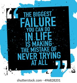 Motivation success concept / Motivational inspirational quote poster / The biggest failure you can do in life is making the mistake of never trying at all