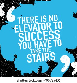 Motivation Success Concept / Motivational Quote Poster Design / There Is No Elevator To Success You Have To Take The Stairs