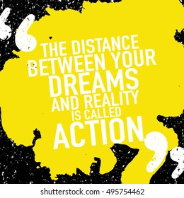 Motivation Success Concept / Motivational Quote / The Distance Between Your Dreams And Reality Is Called Action