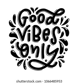 Motivation typography Good Vibes Only. Hand drawn quote isolated on white background. Unique design element for poster, greeting cards and print for T-shirt