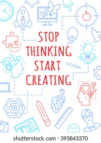 """Motivational A4 poster, banner or card design """"Stop thinking start creating"""" inspiring quote, grunge lettering with high tech flat thin line creative icons, vector illustration"""