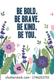 Motivational card with flowers vector illustration. Be bold, be brave, be kind, be you inspiration quote with colorful bunch of flowers on white. Tulip plant and lettering