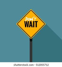Motivational Don't Wait Graffiti on Road Sign (Line Art Vector Illustration in Flat Style Design)