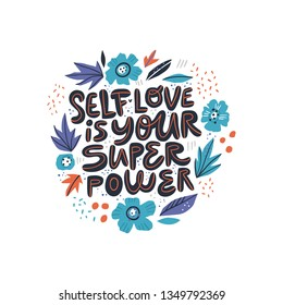Motivational girl self-esteem quote illustration. Self love is your superpower lettering, typography. Encouraging message, phrase t-shirt print, banner with Scandinavian style flowers