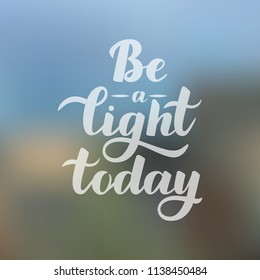 Motivational inscription Be a light today. Hand draw lettering quote. White letters on a gradient background.Vector illustration.EPS10.