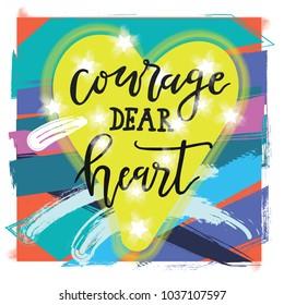 motivational inscription courage dear heart