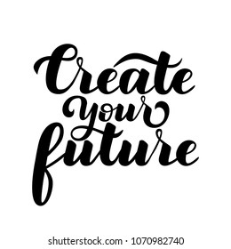 "Motivational inscription ""Create your future"". Hand draw lettering quote. Black letters on a white background.Vector illustration."