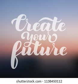 Motivational inscription Create your future. Hand draw lettering quote. White letters on a gradient  background.Vector illustration.EPS 10.