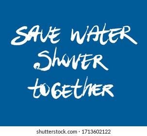 Motivational inscription save water shower together. Black and white vector graphics. It can be used in stores, supermarkets, boutiques, on sites, booklets, price tags, in the mailing list, poster.