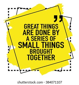 Motivational Inspirational Quote About Success / Great things are done by a series of small things brought together
