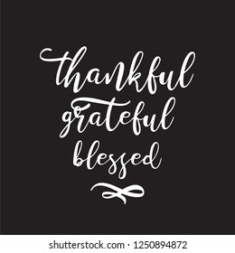 Motivational and inspirational quote - Thankful grateful blessed. Thanksgiving Day, new year greeting and wish. Great print for invitation, greeting card, holiday poster. vector illustration