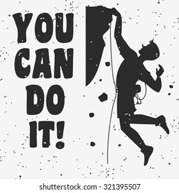 Motivational and inspirational typography poster with quote. You can do it. Climbing the mountains, achieve goal, success.  Print for t-shirt and bags.