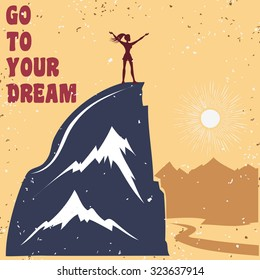 Motivational and inspirational typography poster with quote. Go to your dream. Climbing the mountains, achieve goal, success. Man on top of the mountain peak. Print for t-shirt and bags.