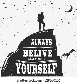 Motivational and inspirational typography poster with quote. Always belive in yourself. Climbing the mountains, achieve goal, success. Man on top of the mountain peak. Print for t-shirt and bags.