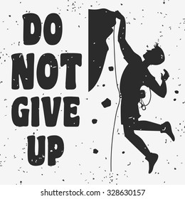 Motivational and inspirational typography poster with quote. Do not give up. Climbing the mountains, achieve goal, success.  Print for t-shirt and bags.