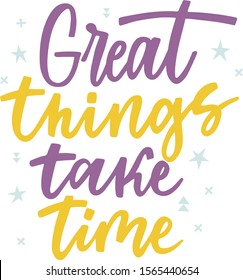 """Motivational lettering """"Great things take time"""". Vector illustration."""