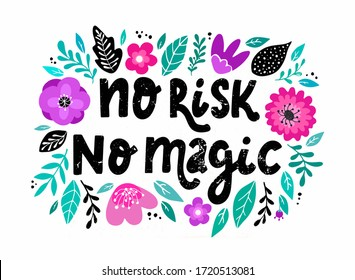 motivational lettering quote 'No risk, no magic' decorated with flowers and leaves on white background.