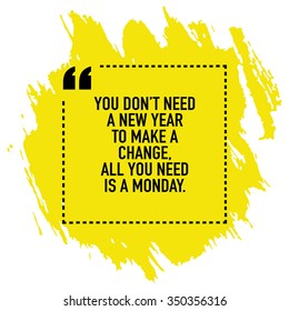Motivational new year change quote background design poster / You do not need a new year to make a change all you need is a monday