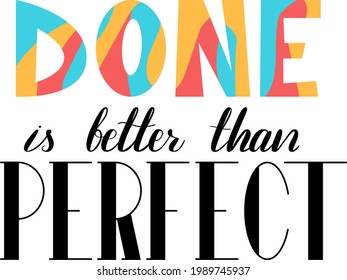 """Motivational poster saying """"Done is better than perfect"""". Isolated image."""