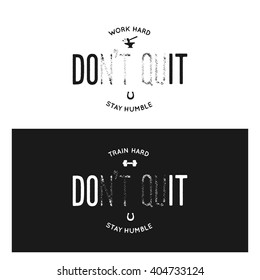 Motivational print with quote. Work, train hard. Stay humble. Do not quit. Do it. Creative trendy typography design elements for posters, bag designs and posters. Vector vintage illustration.
