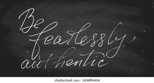 Motivational quote be fearlessly authentic. Each word is on the separate layer. Wall decoration. Chalk on the blackboard. Vector script. Handwritten text. Positive phrase