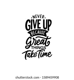 Motivational quote design, never give up because great things take time. Hand drawn typography quote for inspirational poster, decoration, tshirt, tote bag, and print.
