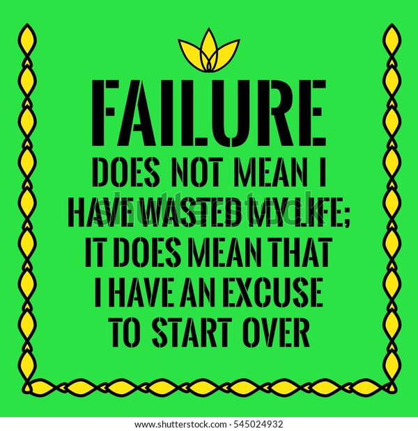 Motivational quote. Failure does not mean I have wasted my life; It does mean that I have an excuse to start over. On green background.