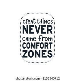 """Motivational quote """"Great thing never came from comfort zones """". Hand written sign for every design production. Vector"""
