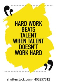 Motivational quote / Hard work beats talent when talent does not work hard