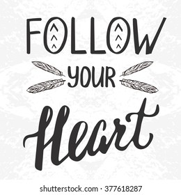Motivational quote lettering. Follow your heart