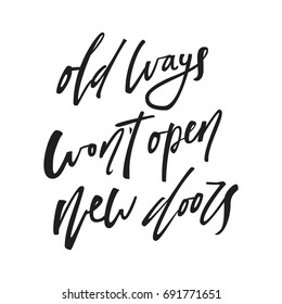 Motivational quote old ways wont open new doors. Vector calligraphy image. Hand drawn lettering poster, vintage typography card.