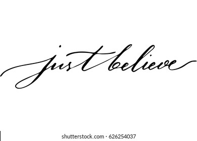 Motivational quote phrase lettering just believe handwritten black text on white background, vector. Can be used as wall decoration or print on mug.