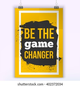 Motivational quote poster Be the game changer. Mock up design.