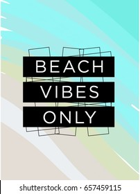 Motivational quote poster Beach Vibes only, inspirational print with typography and fresh colorful background vector illustration, for positive thinking, optimism and happiness. aspect ratio 16:9.