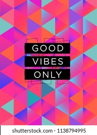 Motivational quote poster Good Vibes only, inspirational print with typography and vibrant colorful abstract pattern, for positive thinking, optimism and happiness.