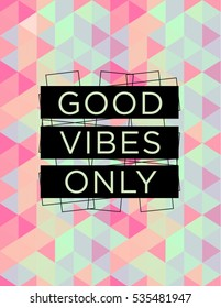 Motivational quote poster Good Vibes only, inspirational print with typography and fresh colorful abstract pattern, for positive thinking, optimism and happiness.