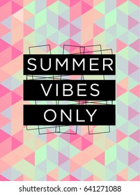 Motivational quote poster Summer Vibes only, inspirational print with typography and fresh colorful abstract pattern, for positive thinking, optimism and happiness.