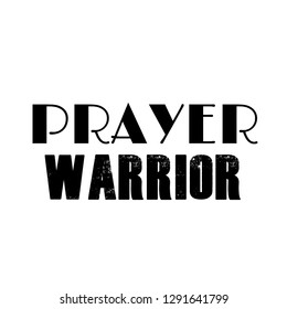 Motivational quote, prayer warrior, typography for print or use as poster, flyer or t shirt