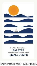 Motivational Quote showing ship sailing in sea waves with Sun. Don't be afraid to take a big step you can't cross a chasm in two small jumps. Wave pattern vector design.