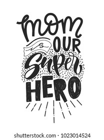 Motivational quote in vector. Mom is our SUPERHERO. Isolated on white background handwritten lettering. Calligraphic poster for 8 march or Mothers day holiday.