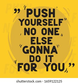 Motivational Quotes Push Yourself No One Else Gonna Do It For You Text Yellow Background Vintage Hand Drawn