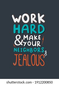 Motivational Quotes Work Hard Make Your Neighbors Jealous