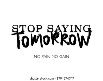 Motivational slogan text stop saying tomorrow / Design for t shirts, prints, posters, stickers etc