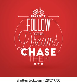Motivational Typographic Quote - Dont follow your dreams - chase them. Vector Typographic Background Design