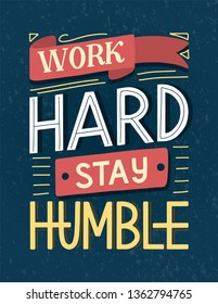 Motivational typography poster Work Hard Stay Humble. Hand sketched lettering inspirational quote on textured background. Vector eps 10