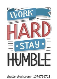 Motivational typography poster Work Hard Stay Humble. Hand sketched lettering inspirational quote isolated on white. Vector eps 10