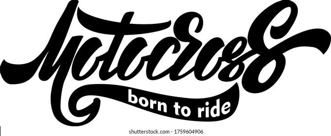 Motocross Born To Ride isolated text. Hand lettering illustration made in modern calligraphy style. Extreme sport slogan.