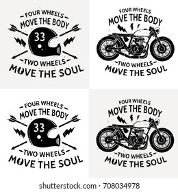Motorcycle with text Four wheels move the body. Two wheels move the soul. Motobike . Motorbike and  helmet logo. Vintage