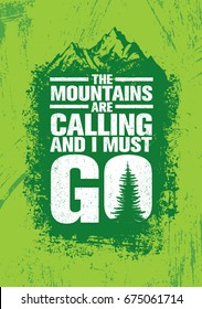 The Mountains Are Calling And I Must Go. Outdoor Adventure Inspiring Motivation Quote. Vector Typography Banner Design Concept On Grunge Texture Rough Background